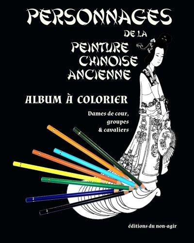Personnages De La Peinture Chinoise Ancienne Album A Colorier