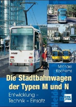 Die Stadtbahnwagen der Typen M und N: Entwicklung - Technik - Einsatz