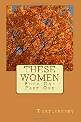 These Women - Book One - Part One (Volume 1) Paperback
