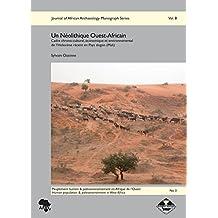 Un Neolithique Ouest-Africain: Cadre Chrono-Culturel, Economique Et Environnemental de L'Holocene Recent En Pays Dogon (Mali)