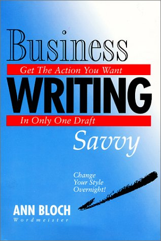 Business Writing Savvy: Get the Action You Want in Only One Draft pdf
