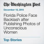 Florida Police Face Backlash after Publishing Photos of Unconscious Women | Danielle Paquette