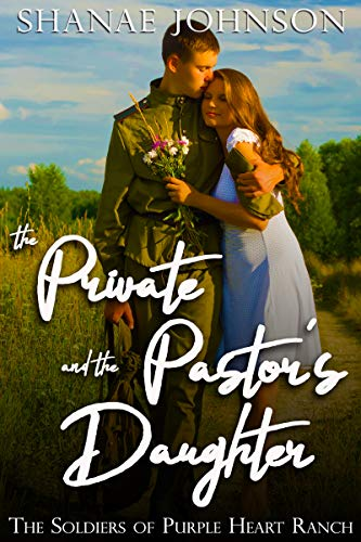 The Private and the Pastor's Daughter: a Sweet Military Romance (The Soldiers of Purple Heart Ranch Book 2)