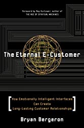 The Eternal E-Customer: How Emotionally Intelligent Interfaces Can Create Long-Lasting Customer Relationship: How Emotionally Intelligent Interfaces Can Create Long-Lasting Customer Relationship