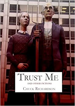 Trust Me: and other Fictions by Richardson, Chuck (2014)