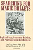 Searching for Magic Bullets : Orphan Drugs, Consumer Activism, and Pharmaceutical Development, Basara, Lisa R. and Montagne, Michael, 1560248580