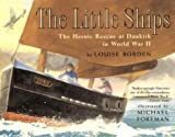 The Little Ships: The Heroic Rescue at Dunkirk in World War II by Louise Borden front cover