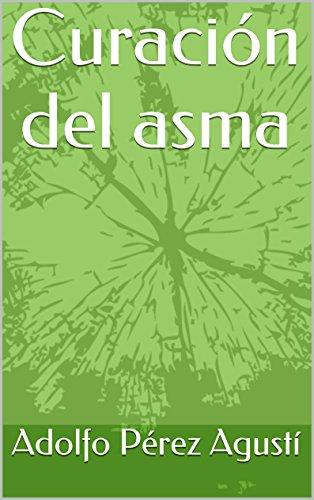 Descargar Libro Curación Del Asma Adolfo Pérez Agusti