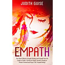 Empath: The Most Effective Empath Healing and Empath Survival Guide in Today's World for Highly Sensitive People to Protect Yourself and Enjoy Life. Empath Rising! (empath guide Book 0)