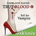 Ball der Vampire (True Blood 6) Audiobook by Charlaine Harris Narrated by Ann Vielhaben