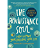 The Renaissance Soul: How to Make Your Passions Your Life-A Creative and Practical Guide