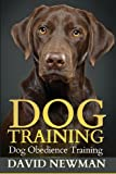 Dog Training: Dog Obedience Training, David Newman, 1492165859