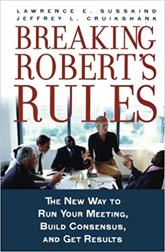 Téléchargement gratuit de fichiers ebook pdfBreaking Robert's Rules: The New Way to Run Your Meeting, Build Consensus, and Get Results by Jeffrey L. Cruikshank PDF