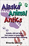 Alaska Animal Antics, Elverda Lincoln, 188812590X