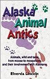 Alaska Animal Antics, Elverda Lincoln, 188812590X
