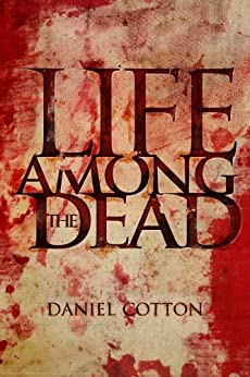 Life Among the Dead by [Cotton, Daniel]