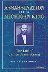 Assassination of a Michigan King: The Life of James Jesse Strang Paperback