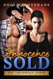 Innocence Sold: An MM Straight to Gay First Time Romance (First Time Bareback Cowboys Book 1)