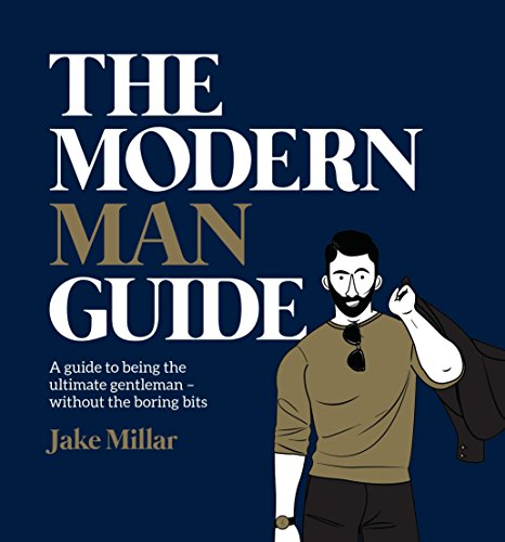 Search : The Modern Man Guide: A Guide to Being the Ultimate Gentleman - Without the Boring Bits