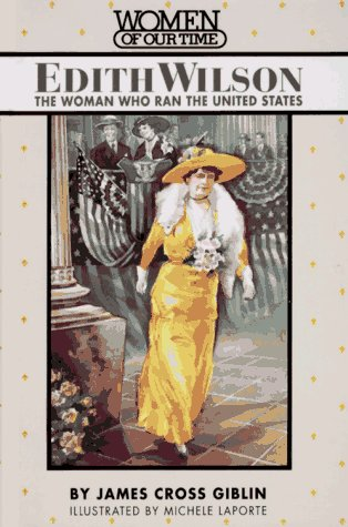 Edith Wilson: The Woman Who Ran the United States (Women of Our Time)