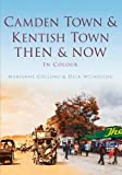 Camden Town & Kentish Town Then & Now (Then & Now (History Press))