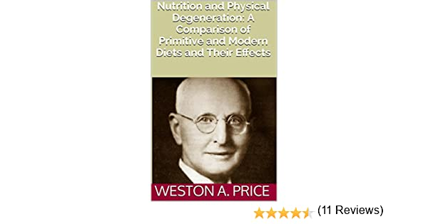 Nutrition and physical degeneration a comparison of primitive and nutrition and physical degeneration a comparison of primitive and modern diets and their effects ebook weston a price amazon kindle store fandeluxe Choice Image