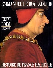 Histoire de France. Tome 2 : L'Etat royal, 1460-1610 par Le Roy Ladurie
