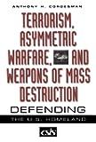 Terrorism, Asymmetric Warfare, and Weapons of Mass Destruction: Defending the U.S. Homeland (Praeger Security International)