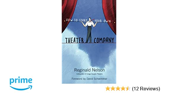 How to start your own theater company reginald nelson david how to start your own theater company reginald nelson david schwimmer 9781556528132 amazon books malvernweather Gallery