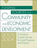 img - for Funding Sources for Community and Economic Development 2003/2004: A Guide to Current Sources for Local Programs and Projects 9th edition (Funding Sources for Community & Economic Development) book / textbook / text book