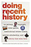 img - for Doing Recent History: On Privacy, Copyright, Video Games, Institutional Review Boards, Activist Scholarship, and History That Talks Back (Since 1970: Histories of Contemporary America Ser.) book / textbook / text book