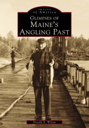 (Maine's  Angling  Past,  Glimpses of  (ME)    (Images of America))