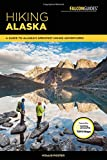 Hiking Alaska: A Guide to Alaska s Greatest Hiking Adventures (Regional Hiking Series)