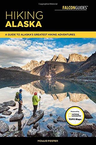 Hiking Alaska: A Guide to Alaska's Greatest Hiking Adventures (Falcon Guides Regional Hiking)