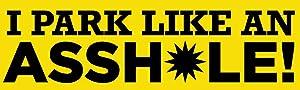 """I Park Like An Asshole!"" Magnetic Auto Bumper Car Magnet - Hilarious Funny Prank Automobile Magnet (Single)"