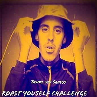 Roast Yourself Challenge (Acústica) by Bruno Dos Santos on Amazon Music -  Amazon.com