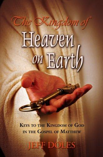 The kingdom of heaven on earth keys to the kingdom of god in the the kingdom of heaven on earth keys to the kingdom of god in the gospel fandeluxe Choice Image