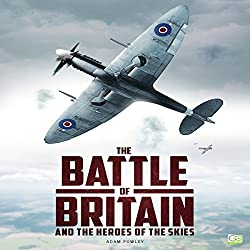 The Battle of Britain and the Heroes of the Skies