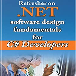 Refresher on .NET and Software Design Fundamentals for C# Developers
