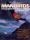 Manbirds: Hang Gliders and Hang Gliding (The Motorless flight series)