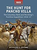 The Hunt for Pancho Villa - the Columbus Raid and Pershing's Punitive Expedition 1916-17, Alejandro Quesada, 1849085684