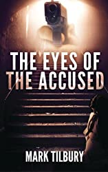 The Eyes of the Accused (The Ben Whittle Investigation series) (Volume 2)