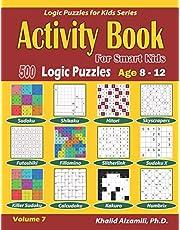 Activity Book for Smart Kids: 500 Logic Puzzles (Sudoku, Fillomino, Kakuro, Futoshiki, Hitori, Slitherlink, Killer Sudoku, Calcudoku, Sudoku X, Skyscrapers, Shikaku and Numbrix) :: Age 8-12