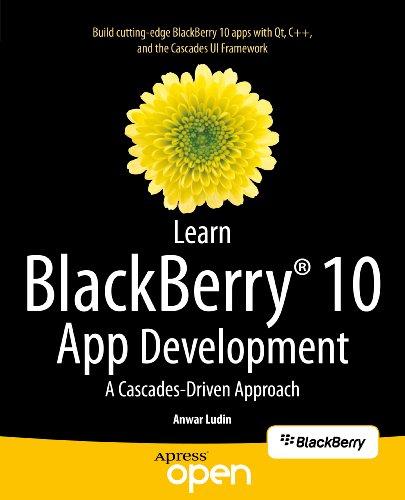 Download Learn BlackBerry 10 App Development: A Cascades-Driven Approach Pdf