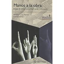 Manos a la obra: lengua de señas, comunidad sorda y educación (Pùblicaeducación nº 1) (Spanish Edition)