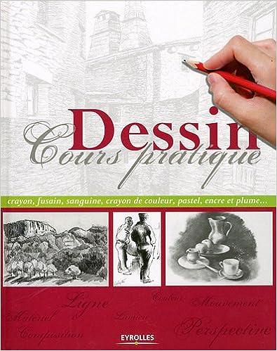 Télécharger en ligne Dessin: cours pratique. Crayon, fusain, sanguine, crayon de couleur, pastel, encre et plume pdf, epub ebook
