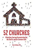 52 Churches: A Yearlong Journey Encountering God, His Church, and Our Common Faith