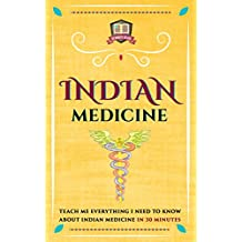 Indian Medicine: Teach Me Everything I Need To Know About Indian Medicine In 30 Minutes (Natural Remedies - Native American - Eastern - Healing - Herbs)