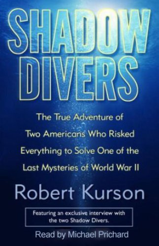 Pdf Travel Shadow Divers: The True Adventure of Two Americans Who Risked Everything to Solve One of the Last Mysteries of World War II