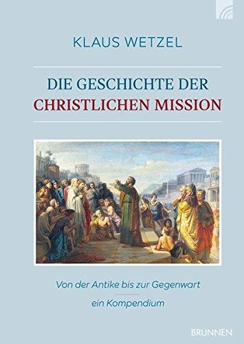 Die Geschichte Der Christlichen Mission  Von Der Antike Bis Zur Gegenwart – Ein Kompendium